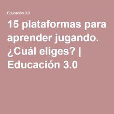 15 plataformas para aprender jugando. ¿Cuál eliges? | Educación 3.0
