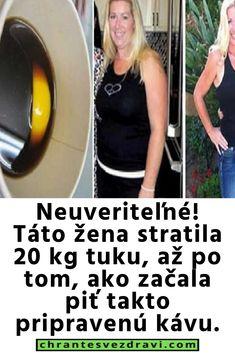 Neuveriteľné! Táto žena stratila 20 kg tuku, až po tom, ako začala piť takto pripravenú kávu.