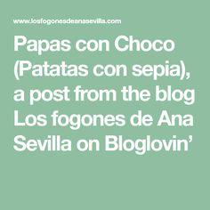 Papas con Choco (Patatas con sepia), a post from the blog Los fogones de Ana Sevilla on Bloglovin'