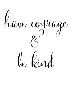 Have Courage and Be Kind Printable