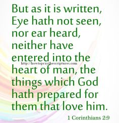 But As It Is Written Eye Hath Not Seen 1 Corinthians 2-9 KJV. nor ear heard, neither have entered into the heart of man, the things which God hath prepared for