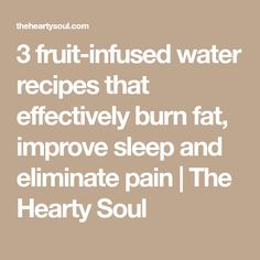 3 fruit-infused water recipes that effectively burn fat, improve sleep and eliminate pain | The Hearty Soul