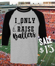 I Only Raise Ballers Football Raglan Shirt ~ Football ~ Ballers ~3/4 length Football Shirt ~ Football Mom Shirt by TwoLittleHootsDesign on Etsy https://www.etsy.com/listing/534832354/i-only-raise-ballers-football-raglan