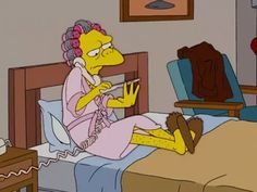 "The Simpsons, season 16, episode 7, ""Mommie Beerest,"" aired on 30 January 2005. Moe Szyslak is voiced by Hank Azaria. Moe: ""Hey, it's me."" Marge Simpson (voiced by Julie Kavner): Moe! What's up, partner?"" Moe: ""Marge, sorry to call you so late but I had a great idea. Put cutesie signs outside the restrooms that say 'Dukes' and 'Dames' instead of the ones that we have now that say 'Stand Ups' and 'Sit Downs.' Huh? Tell me honestly. What do you think?"""