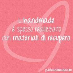 L'handmade è spesso realizzato con materiali di recupero. http://www.publihandmade.com/ #handmade