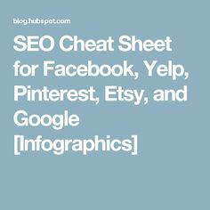 SEO Cheat Sheet for Facebook, Yelp, Pinterest, Etsy, and Google [Infographics]