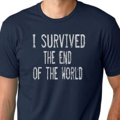 I survived the end of the World Funny Tshirt by MyPersonaliTs, $13.99