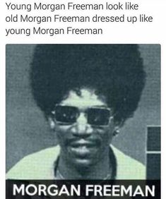 Young Morgan Freeman Look Like Old Morgan Freeman Dressed Up Like Young Morgan Freeman - Funny Memes. The Funniest Memes worldwide for Birthdays, School, Cats, and Dank Memes - Meme Memes Humor, Funny Memes, Jokes, Funny Shit, Hilarious, Funny Stuff, Funny Laugh, It's Funny, Funny Pics