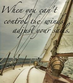 ⚓♡salt air⊰⛵  .when you can't control the winds, adjust your sails.. this quote is incredible.