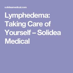 Lymphedema: Taking Care of Yourself – Solidea Medical
