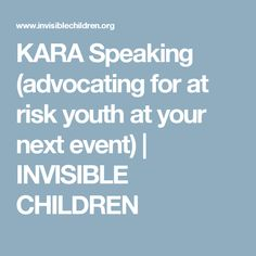 KARA Speaking (advocating for at risk youth at your next event)   INVISIBLE CHILDREN