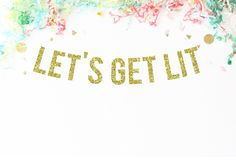 Let's Get Lit Gold Glitter Party Banner | funny birthday banner | birthday decorations | funny banner | bachelorette party | engagement party | wedding reception -- Awesome products selected by Anna Churchill