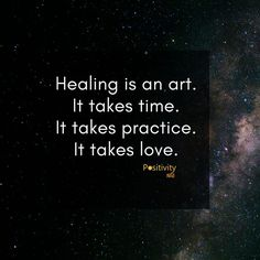 Healing is an art. It takes time. It takes practice. It takes love. #positivitynote #upliftingyourspirit