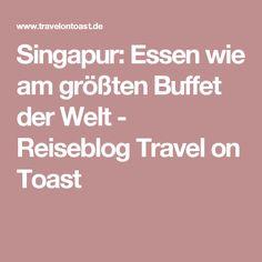 Singapur: Essen wie am größten Buffet der Welt - Reiseblog Travel on Toast