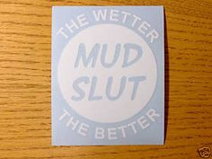 Mud Slut 4wd The Wetter ATV 4x4 Truck Offroad Decal Sticker