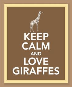 This reminded me of someone... @MeganAlfaro . Keep Calm and Love Giraffes Print  Buy two Get by printssocharming, $10.00