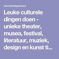 Leuke culturele dingen doen - unieke theater, musea, festival, literatuur, muziek, design en kunst tips.