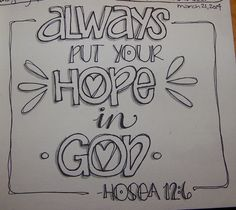 Hosea 12:6 - Always put your hope in God.