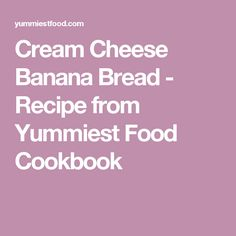 Cream Cheese Banana Bread - Recipe from Yummiest Food Cookbook