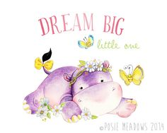 Dream Big Little One  Baby Hippo Quote Art   by PosieMeadows