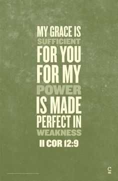2 Cor. 12:9.... Grace sufficient for every. single. moment, struggle, weakness, need, circumstance. He tailor-makes His Grace to fit our exact need!