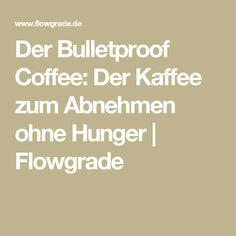 Der Bulletproof Coffee: Der Kaffee zum Abnehmen ohne Hunger | Flowgrade