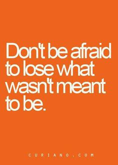 #Don't be afraid to lose what wasn't meant to be... #loveHurts #Fear