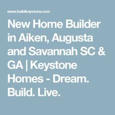 New Home Builder in Aiken, Augusta and Savannah SC & GA | Keystone Homes - Dream. Build. Live.