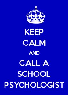 KEEP CALM AND CALL A SCHOOL PSYCHOLOGIST