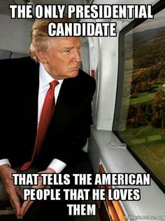 Trump is only president who tells American people that he loves us. He will be one of the greatest Presidents that America has ever had too. So get ready to eat your words Liberal Dumbocrats! Pro Trump, Vote Trump, Trump Love, Donald Trump, Trump Is My President, Look Man, Greatest Presidents, Trump Train, American Pride