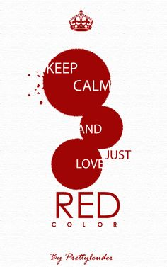 Keep Calm and just love Red color by Prettylouder #red #color #keepcalm