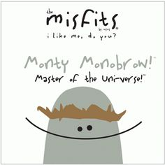 The Misfits by Usus - Monty Monobrow
