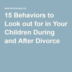 15 Behaviors to Look out for in Your Children During and After Divorce
