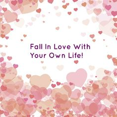Fall In Love With Your Own Life! #Wellbeingwednesday #wellbeing #motivation #bloggers #blog #selflove #selfcare #love #life