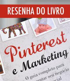 Resenha do livro Pinterest e Marketing: o guia completo para incrementar seu negócio na rede social. #resenha #livro