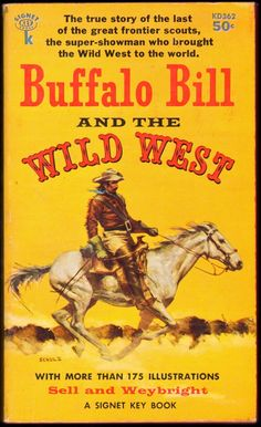 Buffalo Bill And The Wild West - By Sell & Weybright (1959)  Type: Vintage Paperback Book  Publication Date: March 1959  Publisher: Signet Books Inc., New York  William F. Cody was many things in his fantastic and colorful lifetime...but above all he was Buffalo Bill, King of the Wild West, the greatest showman the world has ever known. This is his story.