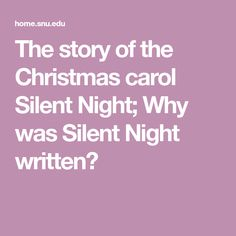 The story of the classic Christmas carol Silent Night; Why was Silent Night written?