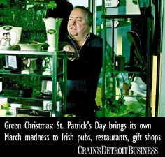 Green Christmas: St. Patrick's Day brings its own March madness to Irish pubs, restaurants, gift shops. Call it the making of the green for Irish businesses in metro Detroit.   Whether they sell Irish sweaters, Guinness Stout or corned beef and cabbage dinners, St. Patrick's Day ranks right up there with Christmas or the North American International Auto Show as the busiest week of the year for gift shops, bars and restaurants.