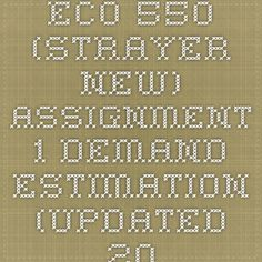 ECO 550 (Strayer New) - Assignment 1 - Demand Estimation (Updated 2014)