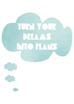 Turn your dreams into plans.
