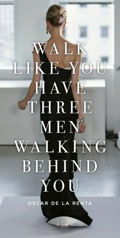 Walk like you have three men walking behind you Picture Quote #1