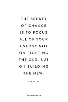 The secret of change is to focus all of your energy not on fighting the old but on building the new. - Socrates // Free health and wellness tips + healthy living inspiration at Now Quotes, Great Quotes, Words Quotes, Quotes To Live By, Life Quotes, Sayings, Life Is About Quotes, Quotes About Focus, Good Energy Quotes