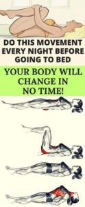 DO THIS MOVEMENT EVERY NIGHT BEFORE GOING TO BED, YOUR BODY WILL CHANGE IN NO TIME!