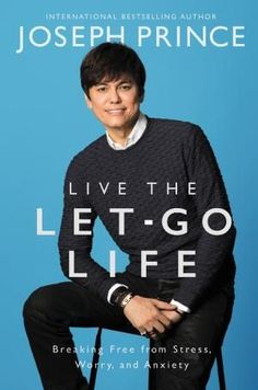 Live The Let-Go Life Breaking Free From Stress, Worry, And Anxiety