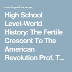 High School Level-World History: The Fertile Crescent To The American Revolution Prof. Thompson-High School