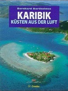 Bartholms Bernhard ~ Karibik, Küsten aus der Luft 9783768806978