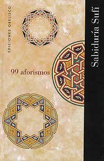 99 aforismos editado por Obelisco. Estos sabios del Islam, entendiendo como su misión a la voluntad divina y no a las autoridades humanas y temporales, buscan la sabiduría en el  humor y en las paradoja, en el amor y en la sorpresa continua del espíritu.