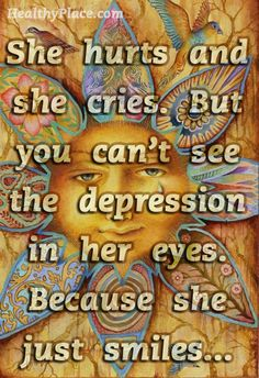 Quote on depression - She hurts and she cries. But you can't see the depression in her eyes. Because she just smiles...