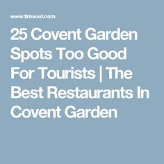 25 Covent Garden Spots Too Good For Tourists | The Best Restaurants In Covent Garden