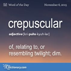 Crepuscular Word Of The Day Dictionary Com